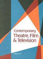 Contemporary theatre, film and television. Volume 70 : a biographical guide featuring performers, directors, writers, producers, designers, managers, choreographers, technicians, composers, executives, dancers, and critics in the United States, Canada, Great Britain and the world