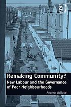Remaking community? : New Labour and the governance of poor neighbourhoods