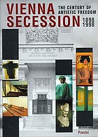 Vienna Secession : 1898-1998 : the century of artistic freedom
