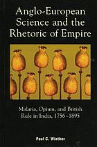 Anglo-European science and the rhetoric of empire : malaria, opium, and British rule in India, 1756-1895