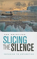 Slicing the silence : voyaging to Antarctica