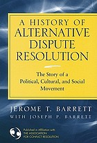 A history of alternative dispute resolution : the story of a political, cultural, and social movement