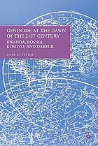 Genocide at the dawn of the twenty-first century : Rwanda, Bosnia, Kosovo, and Darfur