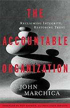 The accountable organization : reclaiming integrity, restoring trust