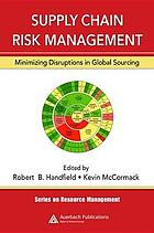 Supply chain risk management : minimizing disruptions in global sourcing