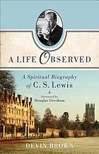 A life observed : a spiritual biography of C.S. Lewis