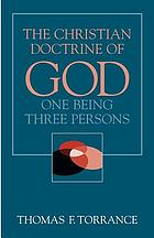 The Christian doctrine of God : one being three persons