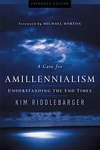 A case for amillennialism : understanding the end times