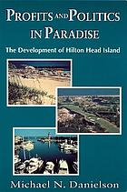 Profits and politics in paradise : the development of Hilton Head Island