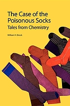 The case of the poisonous socks : tales from chemistry