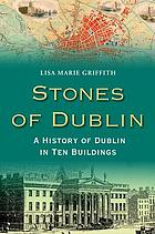 Stones of Dublin : a history of Dublin in ten buildings