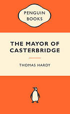 The Mayor of Casterbridge : the life and death of a man of character