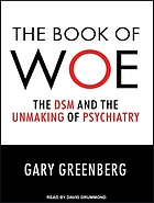 The book of woe : the DSM and the unmaking of psychiatry
