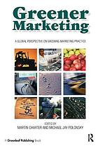 Greener marketing : a global perspective on greening marketing practice.