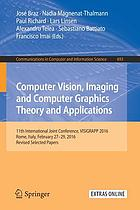 Computer vision, imaging and computer graphics theory and applications : 11th International Joint Conference, VISIGRAPP 2016, Rome, Italy, February 27-29, 2016, Revised selected papers