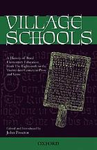 Village schools : a history of rural elementary education from the eighteenth to the twenty-first century in prose and verse