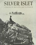 Silver Islet : striking it rich in Lake Superior