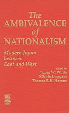 The Ambivalence of nationalism : modern Japan between East and West
