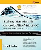 Visualizing information with Microsoft Office Visio 2007 : smart diagrams for business users