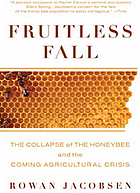 Fruitless fall : the collapse of the honey bee and the coming agricultural crisis