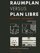 Raumplan versus plan libre : Adolf Loos [and] Le Corbusier