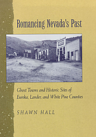Romancing Nevada'S Past Ghost Towns And Historic Sites Of Eureka, Lander, And White Pine Counties