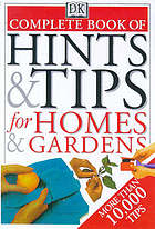 Complete book of hints & tips for homes & gardens