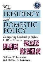 The presidency and domestic policy : comparing leadership styles, FDR to Clinton