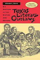 Texas literary outlaws : six writers in the sixties and beyond