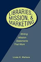 Libraries, mission & marketing : writing mission statements that work