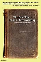 The bare bones book of screenwriting : the definitive beginner's guide to story, format, and business