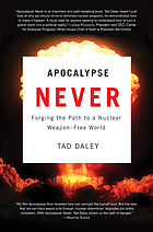 Apocalypse never : forging the path to a nuclear weapon-free world
