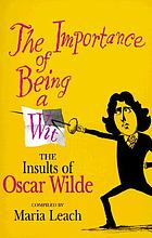 The importance of being a wit : the insults of Oscar Wilde