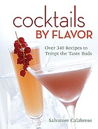 Cocktails by flavor : over 340 recipes to tempt the taste buds