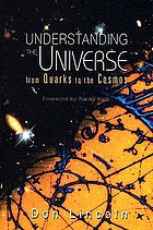 Understanding the universe : from quarks to the cosmos