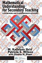 Mathematical understanding for secondary teaching : a framework and classroom-based situations