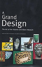 A grand design : the art of the Victoria and Albert Museum