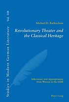 Revolutionary theater and the classical heritage : inheritance and appropriation from Weimar to the GDR
