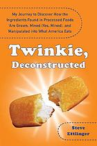 Twinkie, deconstructed : my journey to discover how the ingredients found in processed foods are grown, mined (yes, mined), and manipulated into what America eats