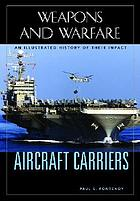 Aircraft carriers : an illustrated history of their impact