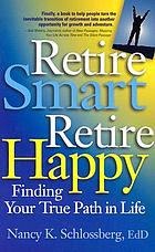 Retire smart, retire happy : finding your true path in life