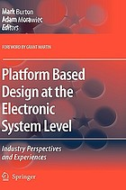 Platform based design at the electronic system level : industry perspectives and experiences