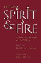Origen, spirit and fire : a thematic anthology of his writings