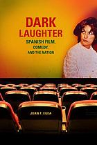 Dark laughter : Spanish film, comedy, and the nation