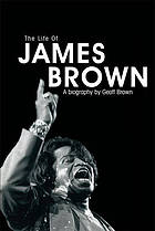The life of James Brown : a biography