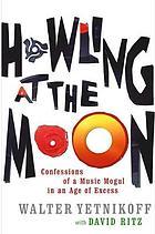 Howling at the moon : confessions of a movie mogul in an age of excess