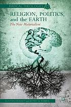 Religion, politics, and the earth : the new materialism