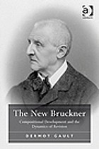 The new Bruckner : compositional development and the dynamics of revision