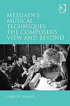 Messiaen's musical techniques : the composer's view and beyond