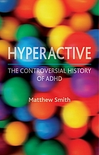 Hyperactive : the controversial history of ADHD